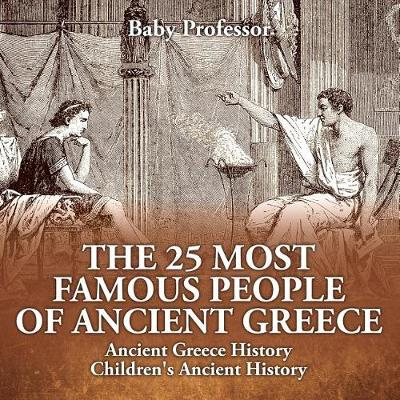 The 25 Most Famous People of Ancient Greece - Ancient Greece History Children's Ancient History (Paperback)