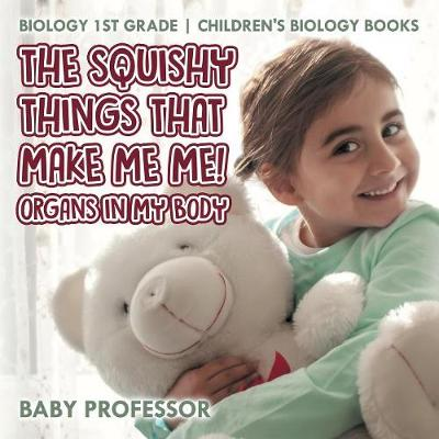 The Squishy Things That Make Me Me! Organs in My Body - Biology 1st Grade - Children's Biology Books (Paperback)