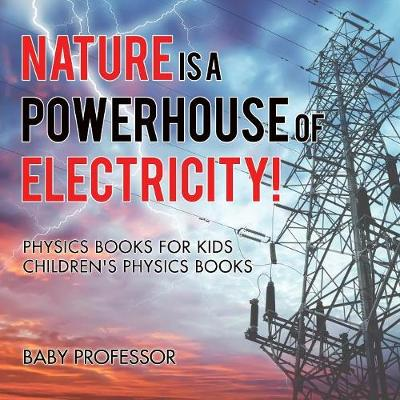 Nature is a Powerhouse of Electricity! Physics Books for Kids Children's Physics Books (Paperback)