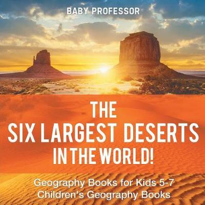 The Six Largest Deserts in the World! Geography Books for Kids 5-7 Children's Geography Books (Paperback)