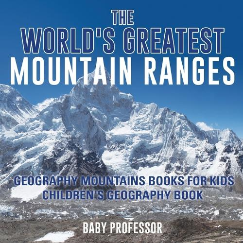 The World's Greatest Mountain Ranges - Geography Mountains Books for Kids - Children's Geography Book (Paperback)
