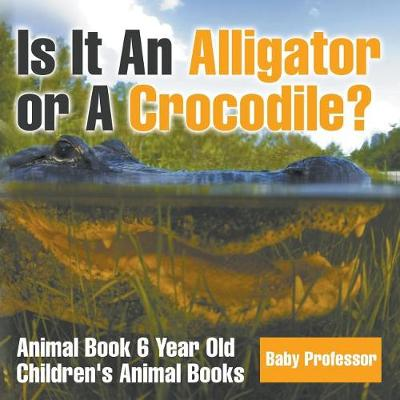 Is It An Alligator or A Crocodile? Animal Book 6 Year Old Children's Animal Books (Paperback)