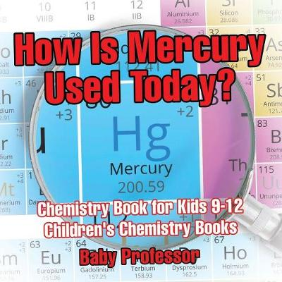 How Is Mercury Used Today? Chemistry Book for Kids 9-12 Children's Chemistry Books (Paperback)
