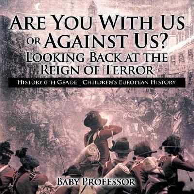 Are You With Us or Against Us? Looking Back at the Reign of Terror - History 6th Grade Children's European History (Paperback)