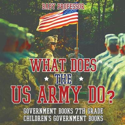 What Does the US Army Do? Government Books 7th Grade Children's Government Books (Paperback)