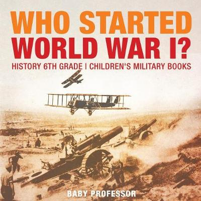 Who Started World War 1? History 6th Grade Children's Military Books (Paperback)