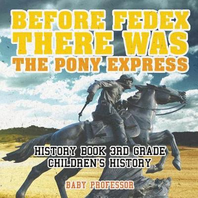 Before FedEx, There Was the Pony Express - History Book 3rd Grade Children's History (Paperback)
