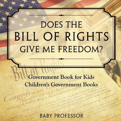 Does the Bill of Rights Give Me Freedom? Government Book for Kids Children's Government Books (Paperback)