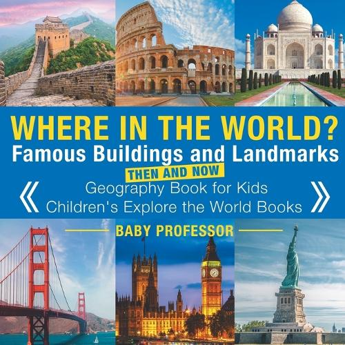 Where in the World? Famous Buildings and Landmarks Then and Now - Geography Book for Kids - Children's Explore the World Books (Paperback)