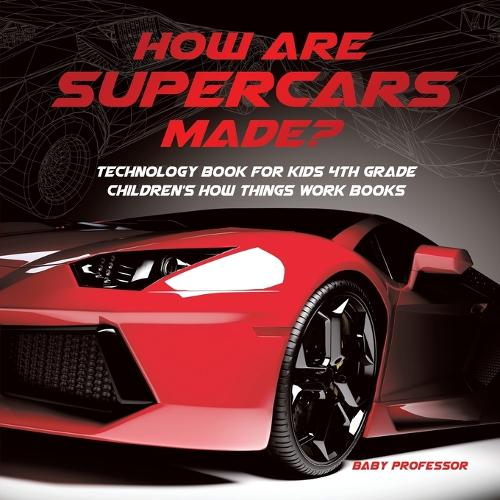 How Are Supercars Made? Technology Book for Kids 4th Grade Children's How Things Work Books (Paperback)