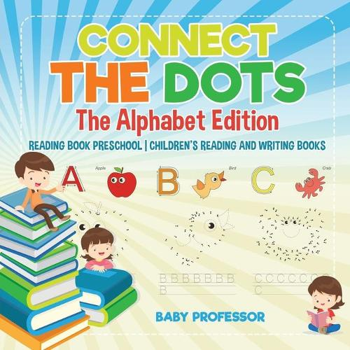 Connect the Dots - The Alphabet Edition - Reading Book Preschool - Children's Reading and Writing Books (Paperback)