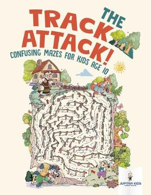 The Track Attack! Confusing Mazes for Kids Age 10 (Paperback)