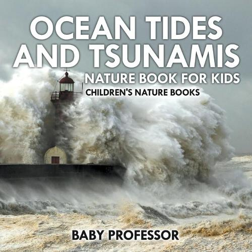 Ocean Tides and Tsunamis - Nature Book for Kids - Children's Nature Books (Paperback)