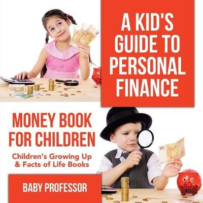 A Kid's Guide to Personal Finance - Money Book for Children - Children's Growing Up & Facts of Life Books (Paperback)
