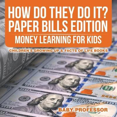 How Do They Do It? Paper Bills Edition - Money Learning for Kids Children's Growing Up & Facts of Life Books (Paperback)