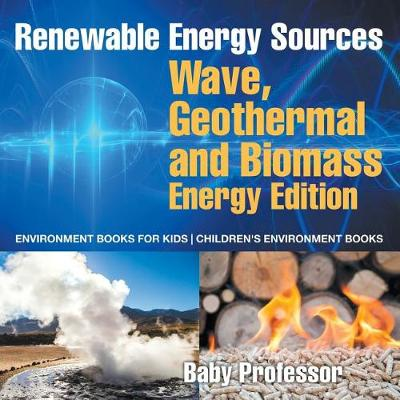 Renewable Energy Sources - Wave, Geothermal and Biomass Energy Edition: Environment Books for Kids - Children's Environment Books (Paperback)