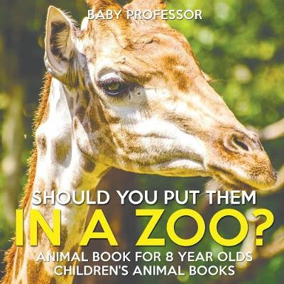 Should You Put Them In A Zoo? Animal Book for 8 Year Olds - Children's Animal Books (Paperback)