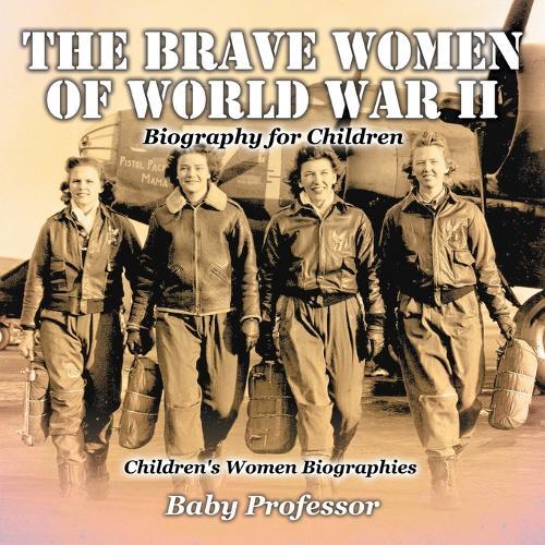 The Brave Women of World War II - Biography for Children Children's Women Biographies (Paperback)