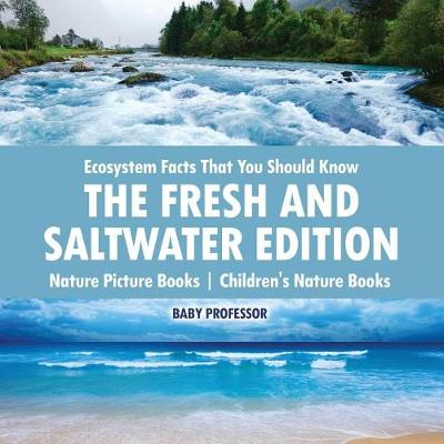 Ecosystem Facts That You Should Know - The Fresh and Saltwater Edition - Nature Picture Books Children's Nature Books (Paperback)
