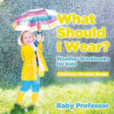 What Should I Wear? Weather Workbooks for Kids Children's Weather Books (Paperback)