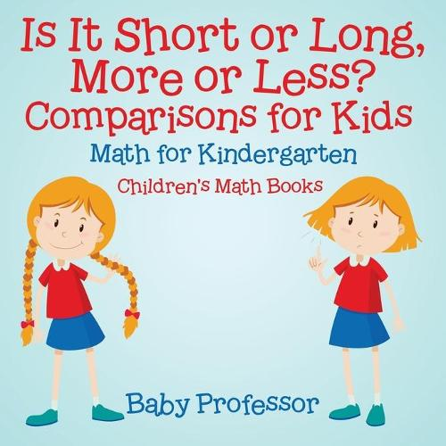 Is It Short or Long, More or Less? Comparisons for Kids - Math for Kindergarten Children's Math Books (Paperback)
