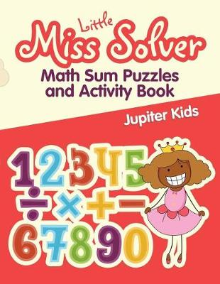 Little Miss Solver: Math Sum Puzzles and Activity Book (Paperback)