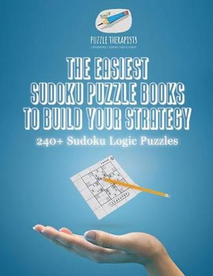 The Easiest Sudoku Puzzle Books to Build Your Strategy 240+ Sudoku Logic Puzzles (Paperback)