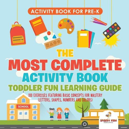 Activity Book for Prek. The Most Complete Activity Book Toddler Fun Learning Guide 100 Exercises featuring Basic Concepts for Mastery (Letters, Shapes, Numbers and Colors) (Paperback)