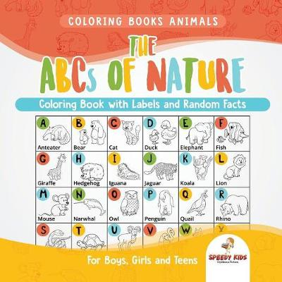Coloring Books Animals. The ABCs of Nature Coloring Book with Labels and Random Facts. For Boys, Girls and Teens (Paperback)