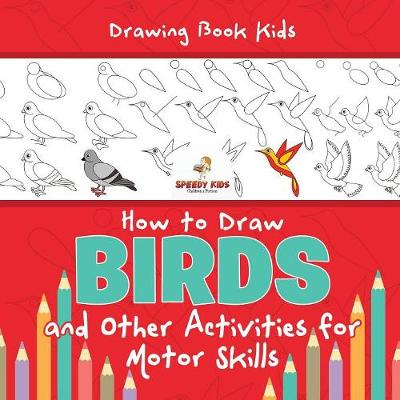 Drawing Book Kids. How to Draw Birds and Other Activities for Motor Skills. Winged Animals Coloring, Drawing and Color by Number (Paperback)