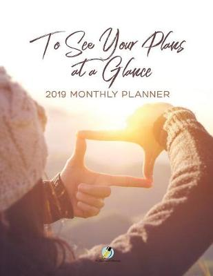 To See Your Plans at a Glance 2019 Monthly Planner (Paperback)