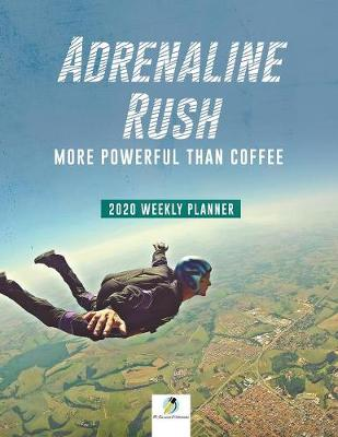 Adrenaline Rush: More Powerful than Coffee 2020 Weekly Planner (Paperback)