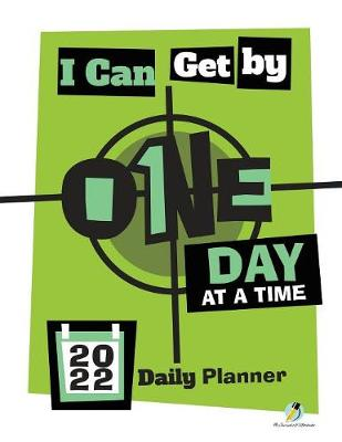 I Can Get By One Day at a Time: 2022 Daily Planner (Paperback)