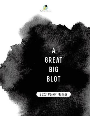 A Great BIg Blot: 2023 Weekly Planner (Paperback)