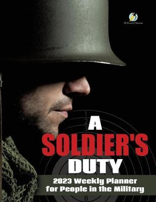 A Soldier's Duty: 2023 Weekly Planner for People in the Military (Paperback)