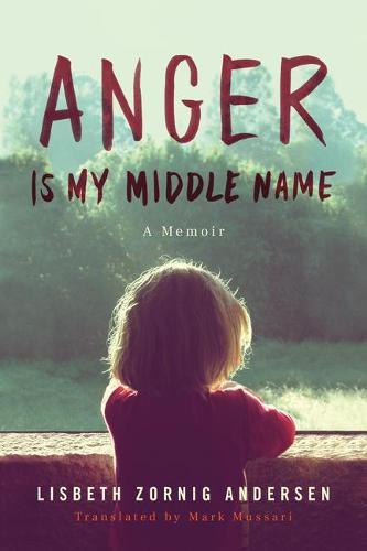 Anger Is My Middle Name: A Memoir (Hardback)