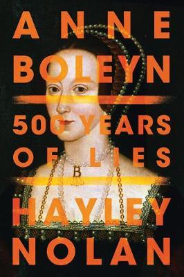 Anne Boleyn: 500 Years of Lies (Paperback)