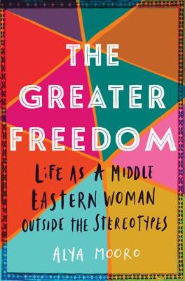 The Greater Freedom: Life as a Middle Eastern Woman Outside the Stereotypes (Paperback)