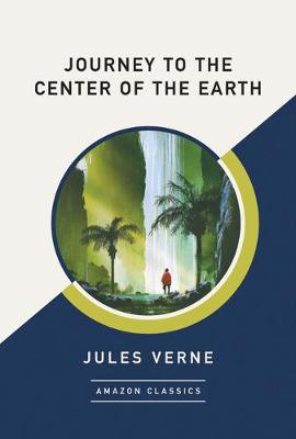 Journey to the Center of the Earth (AmazonClassics Edition) (Paperback)