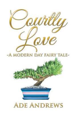 Courtly Love: -A Modern Day Fairy Tale- (Hardback)