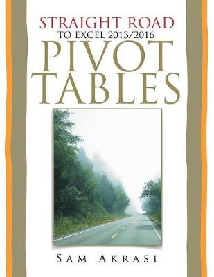 Straight Road to Excel 2013/2016 Pivot Tables: Get Your Hands Dirty (Paperback)