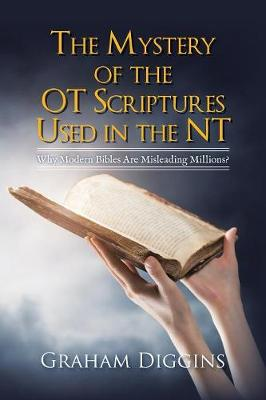 The Mystery of the OT Scriptures Used in the NT: Why Modern Bibles Are Misleading Millions? (Paperback)