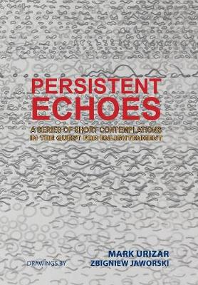 Persistent Echoes: A Series of Short Contemplations in the Quest for Enlightenment (Hardback)