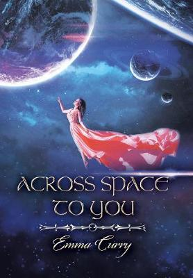 Across Space to You: Book 1 of the Across Space Trilogy (Hardback)