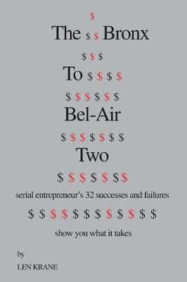 The Bronx to Bel-Air Two: Serial Entrepreneur's 32 Successes and Failures Show You What It Takes (Paperback)