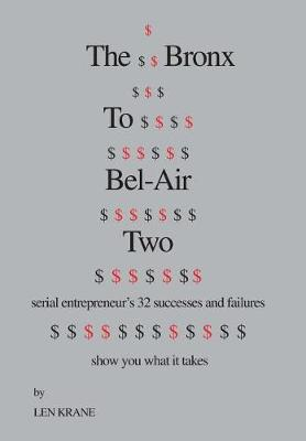 The Bronx to Bel-Air Two: Serial Entrepreneur's 32 Successes and Failures Show You What It Takes (Hardback)