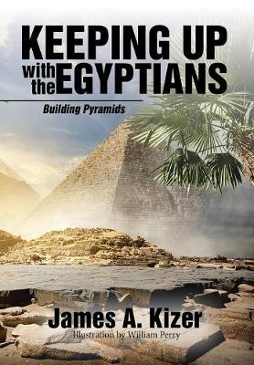 Keeping Up with the Egyptians: Building Pyramids (Hardback)