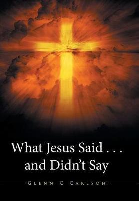 What Jesus Said . . . and Didn't Say (Hardback)