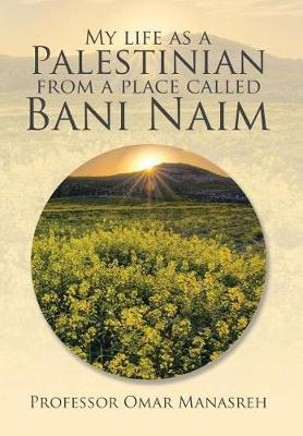My Life as a Palestinian from a Place Called Bani Naim (Hardback)