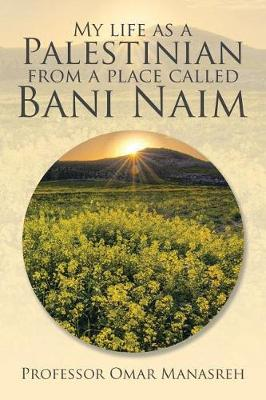 My Life as a Palestinian from a Place Called Bani Naim (Paperback)